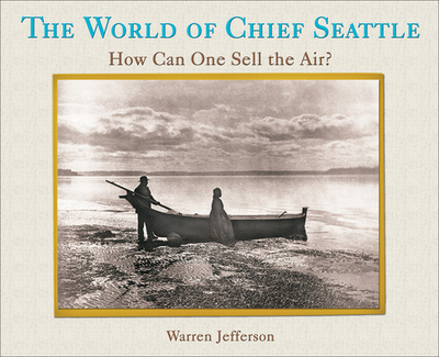 World of Chief Seattle: How Can One Sell the Air - Jefferson, Warren