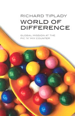 World of Difference: Global Missions at the PIC-N-Mix Counter - Tiplady, Richard