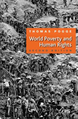 World Poverty and Human Rights: Cosmopolitan Responsibilities and Reforms - Pogge, Thomas W