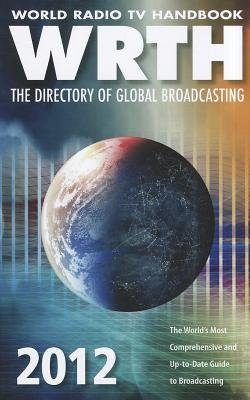 World Radio TV Handbook: The Directory of Global Broadcasting - Gilbert, Sara (Editor), and Trutenau, Bernd (Editor), and Nelson, John (Editor)