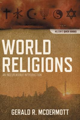 World Religions: An Indispensable Introduction - McDermott, Gerald R
