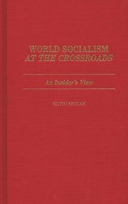 World Socialism at the Crossroads: An Insider's View - Brucan, Silviu