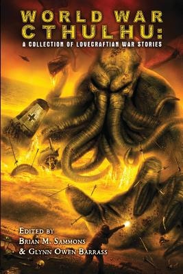 World War Cthulhu: A Collection of Lovecraftian War Stories - Shirley, John, and Goodfellow, Cody, and Price, Robert M