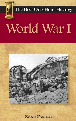 World War I: The Best One-Hour History - Freeman, Robert