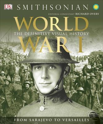World War I: The Definitive Visual History: From Sarajevo to Versailles - Grant, R G