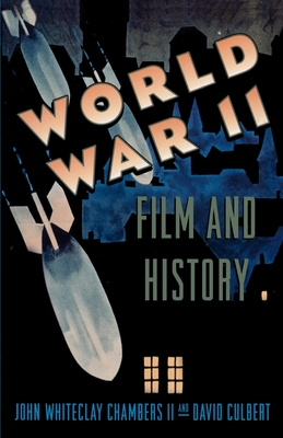 World War II, Film, and History - Chambers, John Whiteclay, and Culbert, David