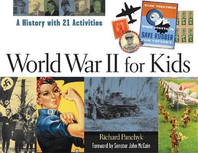 World War II for Kids: A History with 21 Activities - Panchyk, Richard, and McCain, Senator John (Foreword by)