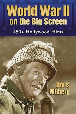 World War II on the Big Screen: 450+ Films, 1938-2008 - Milberg, Doris