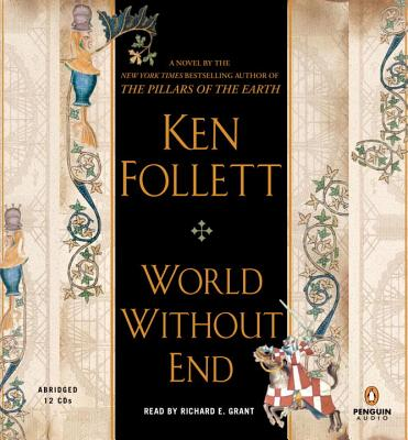 World Without End - Follett, Ken, and Grant, Richard E (Read by)