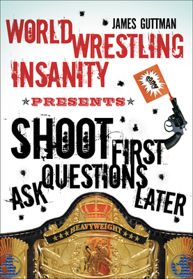 World Wrestling Insanity Presents Shoot First... Ask Questions Later - Guttman, James