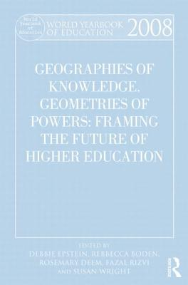 World Yearbook of Education 2008: Geographies of Knowledge, Geometries of Power: Framing the Future of Higher Education - Epstein, Debbie (Editor), and Boden, Rebecca (Editor), and Deem, Rosemary (Editor)