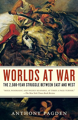 Worlds at War: The 2,500-Year Struggle Between East and West - Pagden, Anthony, Dr.