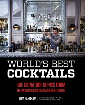 World's Best Cocktails: 500 Signature Drinks from the World's Best Bars and Bartenders - Sandham, Tom