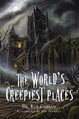 World's Creepiest Places - Curran, Dr., and Daniels, Ian