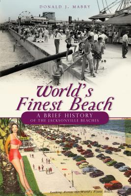 World's Finest Beach: A Brief History of the Jacksonville Beaches - Mabry, Donald J