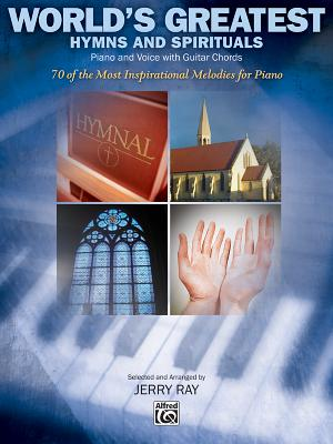 World's Greatest Hymns and Spirituals: 70 of the Most Inspirational Melodies for Piano - Ray, Jerry