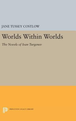 Worlds Within Worlds: The Novels of Ivan Turgenev - Costlow, Jane Tussey