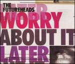 Worry About It Later [Maxi Single]