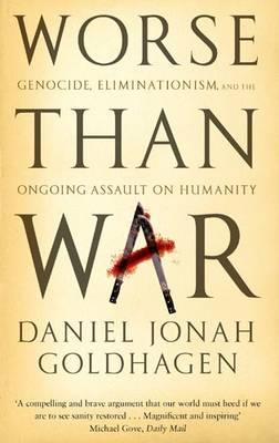 Worse Than War: Genocide, eliminationism and the ongoing assault on humanity - Goldhagen, Daniel Jonah (Editor)