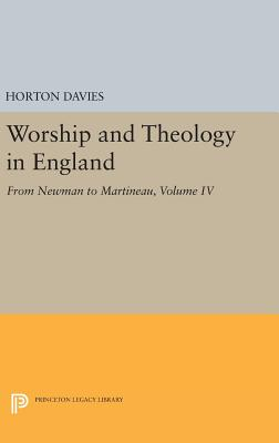 Worship and Theology in England, Volume IV: From Newman to Martineau - Davies, Horton