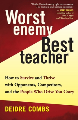 Worst Enemy, Best Teacher: How to Survive and Thrive with Opponents, Competitiors, and the People Who Drive You Crazy - Combs, Deidre