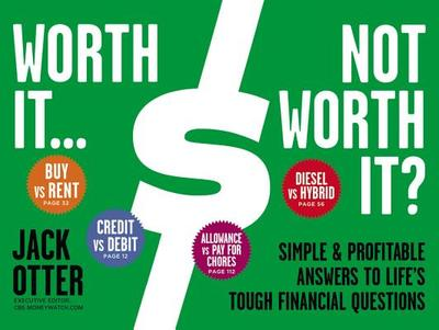 Worth It... Not Worth It?: Simple & Profitable Answers to Life's Tough Financial Questions - Otter, Jack