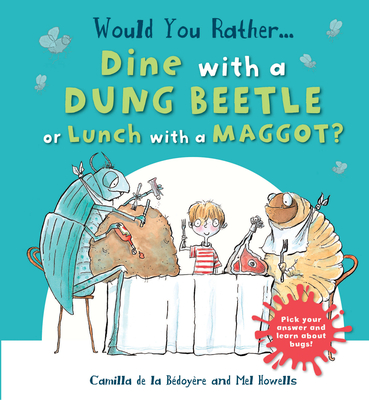 Would You Rather Dine with a Dung Beetle or Lunch with a Maggot?: Pick Your Answer and Learn about Bugs! - De La Bedoyere, Camilla
