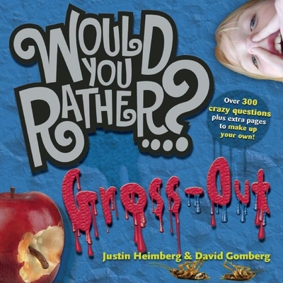 Would You Rather...?: Gross Out: Over 300 Disgusting Dilemmas Plus Extra Pages to Make Up Your Own! - Heimberg, Justin, and Gomberg, David