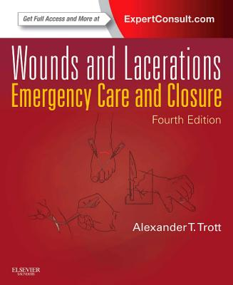 Wounds and Lacerations: Emergency Care and Closure - Trott, Alexander T
