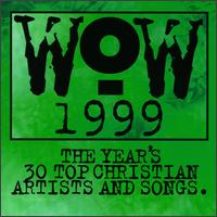 WOW 1999: The Year's 30 Top Christian Artists and Songs - Various Artists