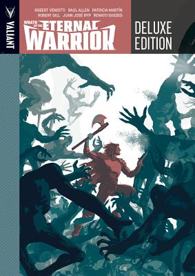 Wrath of the Eternal Warrior Deluxe Edition - Venditti, Robert, and Allen, Raul, and Martin, Patricia