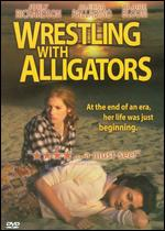 Wrestling with Alligators - Laurie Weltz