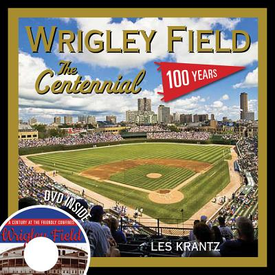 Wrigley Field: The Centennial: 100 Years at the Friendly Confines - Krantz, Les