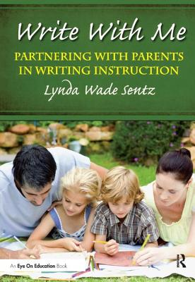 Write With Me: Partnering With Parents in Writing Instruction - Sentz, Lynda