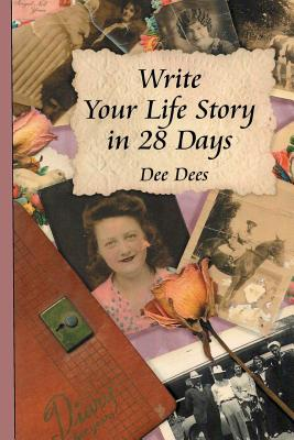 Write Your Life Story in 28 Days - Dees, Dee