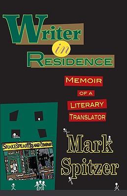 Writer in Residence: Memoir of a Literary Translater - Spitzer, Mark