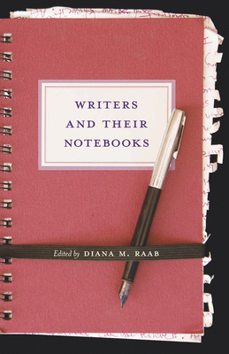 Writers and Their Notebooks - Raab, Diana M (Editor), and Lopate, Phillip (Foreword by)