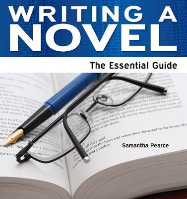 Writing a Novel: The Essential Guide - Samantha, Pearce