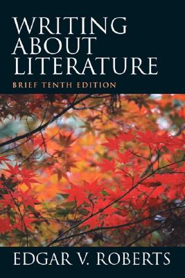 Writing about Literature, Brief Edition - Roberts, Edgar V