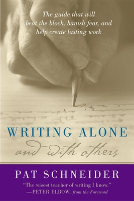 Writing Alone and with Others - Schneider, Pat, and Elbow, Peter, B.A., M.A., PH.D. (Foreword by)