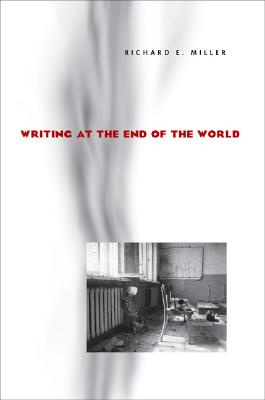 Writing at the End of the World - Miller, Richard E