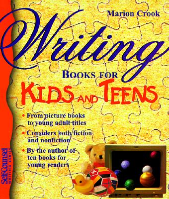 Writing Books for Kids and Teens (Self-Counsel Writing) - Crook, Marion
