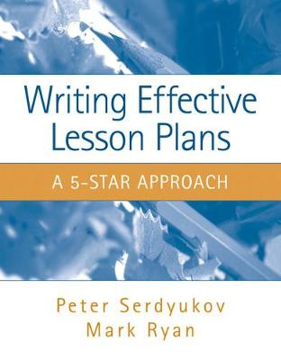 Writing Effective Lesson Plans: The 5-Star Approach - Serdyukov, Peter, and Ryan, Mark