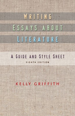 Writing Essays about Literature - Griffith, Kelley
