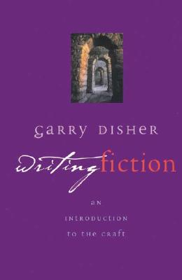 Writing Fiction: An Introduction to the Craft - Disher, Garry