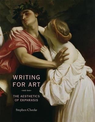Writing for Art: The Aesthetics of Ekphrasis - Cheeke, Stephen