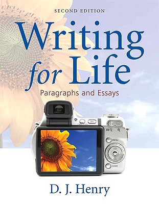 Writing for Life: Paragraphs and Essays - Henry, D J