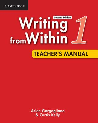 Writing from Within Level 1 Teacher's Manual: 1 - Gargagliano, Arlen, and Kelly, Curtis