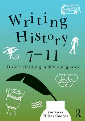 Writing History 7-11: Historical Writing in Different Genres - Cooper, Hilary, Professor (Editor)