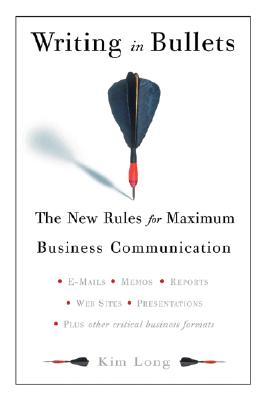 Writing in Bullets: The New Rules for Maximum Business Communication - Long, Kim